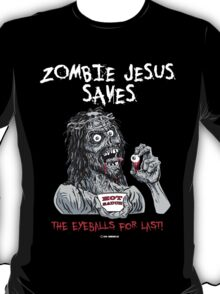 Zombie Jesus Saves... the EYES for Last! T-Shirt