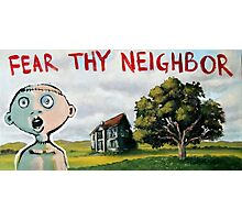 Fear Thy Neighbor (brainstemming.com) Photographic Print