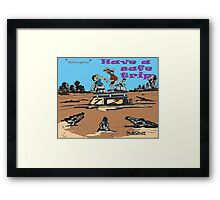 HAVE A SAFE TRIP Framed Print