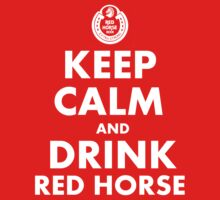 Keep Calm and Drink Red Horse by Luwee