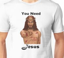 You Need Jesus Unisex T-Shirt