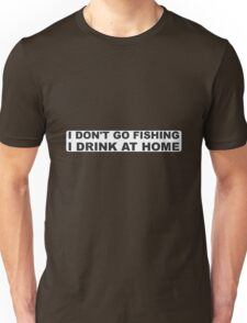 DONT FISH - DRINK AT HOME Unisex T-Shirt