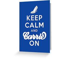 Keep Calm And Carrie On Greeting Card