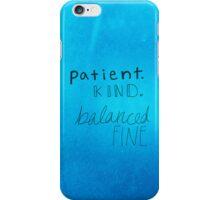 patient, kind, balanced, fine. iPhone Case/Skin