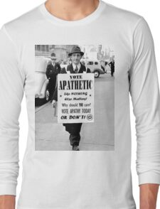 VOTE APATHY! Or don't. Long Sleeve T-Shirt
