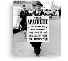 VOTE APATHY! Or don't. Canvas Print