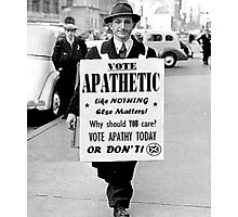 VOTE APATHY! Or don't. Photographic Print