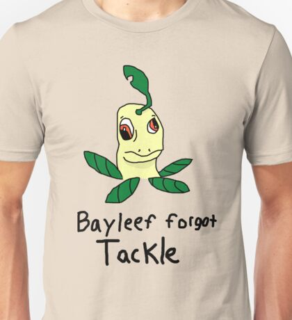 bayleef forgot how to tackle. Unisex T-Shirt