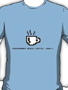 Programmer Needs Food Badly T-Shirt