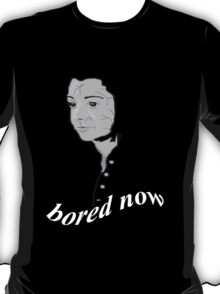 bored now...  T-Shirt