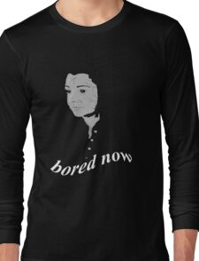 bored now...  Long Sleeve T-Shirt