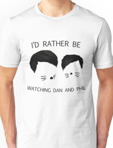 I'd rather be watching Dan and Phil Unisex T-Shirt