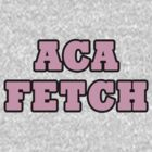 Aca Fetch! by AstroNance