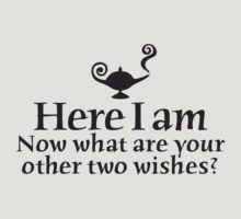 Here I am, now what are your other two wishes by LaundryFactory