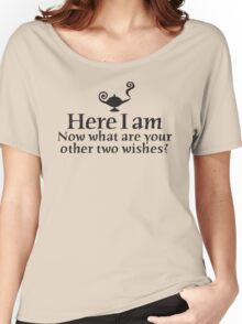 Here I am, now what are your other two wishes Women's Relaxed Fit T-Shirt