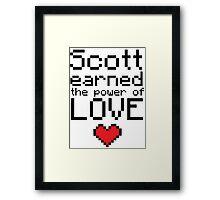 Scott earned the power of love Framed Print