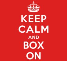 Keep Calm and Box On by Yiannis  Telemachou
