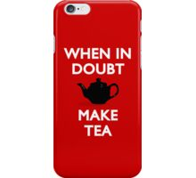 When In Doubt, Make Tea iPhone Case/Skin