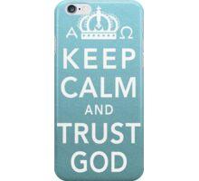 Keep Calm and Trust God iPhone Case/Skin