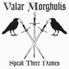 Valar Morghulis speak 3 names by Zehda