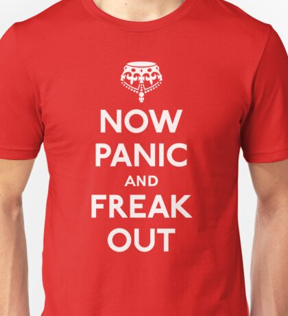 Now panic and freak out (Keep calm and carry on) Unisex T-Shirt