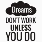 Dreams Dont Work Unless You Do by Tarun Tathgur