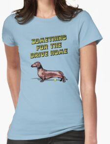 Something For The Drive Home Womens Fitted T-Shirt