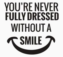 You're Never Fully Dressed Without a Smile by Tarun Tathgur