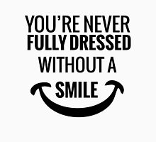 You're Never Fully Dressed Without a Smile Unisex T-Shirt