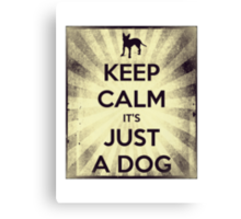 KEEP CALM IT'S JUST A DOG Canvas Print