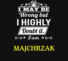 MAJCHRZAK I May Be Wrong But I Highly Doubt It I Am - T Shirt, Hoodie, Hoodies, Year, Birthday T-Shirt