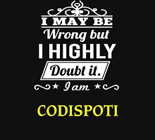 CODISPOTI I May Be Wrong But I Highly Doubt It I Am - T Shirt, Hoodie, Hoodies, Year, Birthday T-Shirt