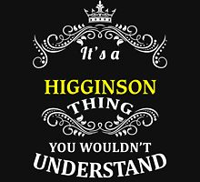 HIGGINSON It's thing you wouldn't understand !! - T Shirt, Hoodie, Hoodies, Year, Birthday T-Shirt