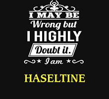 HASELTINE I May Be Wrong But I Highly Doubt It I Am - T Shirt, Hoodie, Hoodies, Year, Birthday T-Shirt