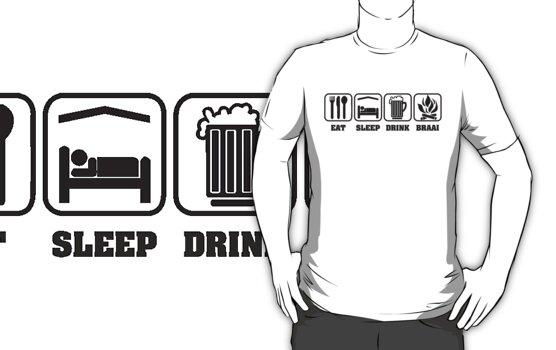 EAT SLEEP DRINK BRAAI by JAYSA2UK