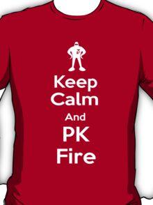 Keep Calm and PK Fire T-Shirt