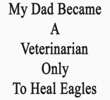 My Dad Became A Veterinarian Only To Heal Eagles by supernova23