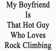 My Boyfriend Is That Hot Guy Who Loves Rock Climbing by supernova23