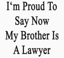 I'm Proud To Say Now My Brother Is A Lawyer by supernova23