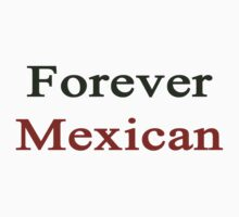 Forever Mexican by supernova23