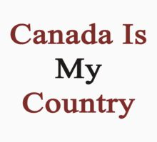Canada Is My Country by supernova23
