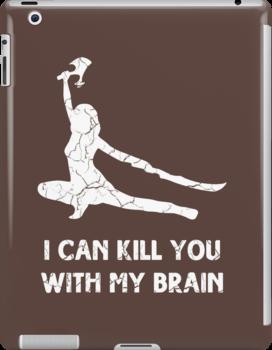 I can kill you with my brain by SallyDiamonds