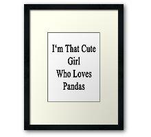 I'm That Cute Girl Who Loves Pandas Framed Print