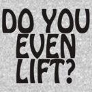 Do you even lift? - Black by Dannydoesrock