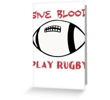 GIVE BLOOD PLAY RUGBY Greeting Card