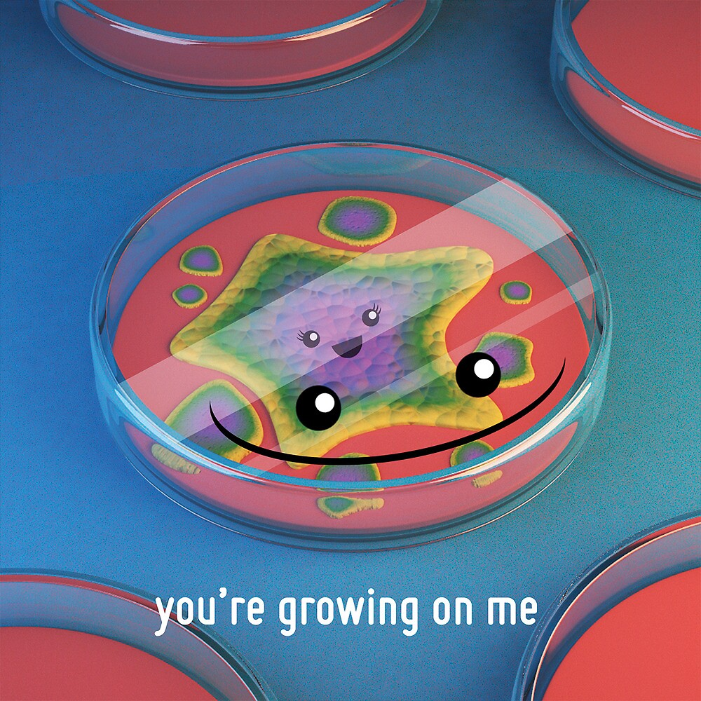 You're Growing on Me - Petri Dish - Cute Chemistry by chayground