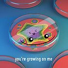 You&#x27;re Growing on Me - Petri Dish - Cute Chemistry by chayground