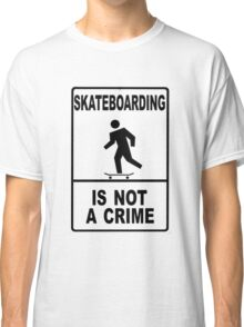 Skateboarding is not a crime!!!! Classic T-Shirt