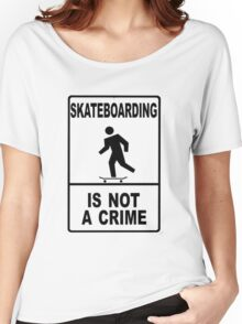 Skateboarding is not a crime!!!! Women's Relaxed Fit T-Shirt