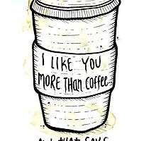 I like you more than coffee by shoshgoodman